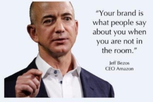 Your brand is what people say about you when you're not in the room Amazon CEO Jeff Bezos